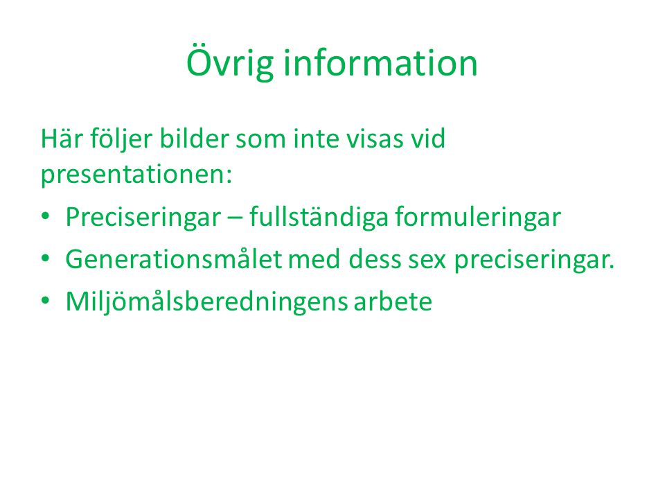 Övrig information Här följer bilder som inte visas vid presentationen: