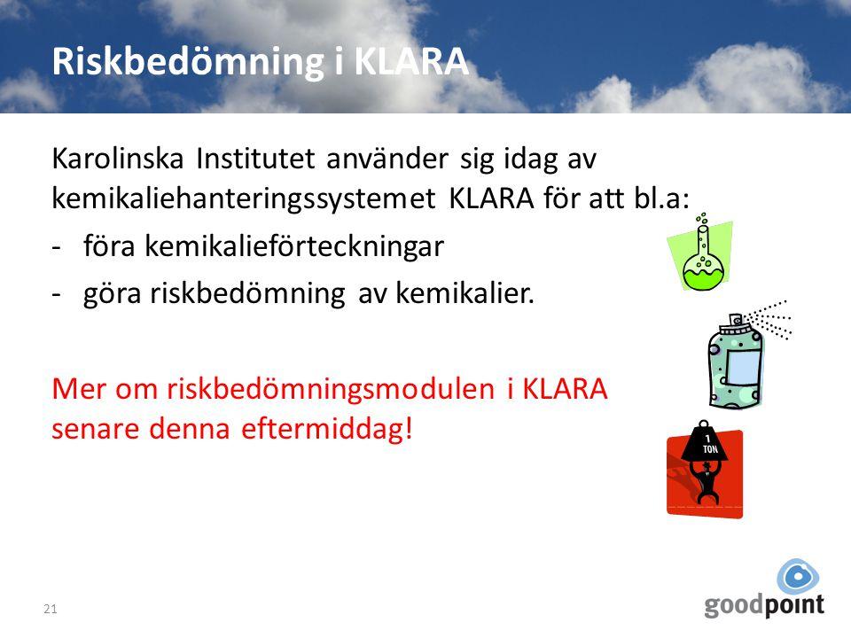 Riskbedömning i KLARA Karolinska Institutet använder sig idag av kemikaliehanteringssystemet KLARA för att bl.a: