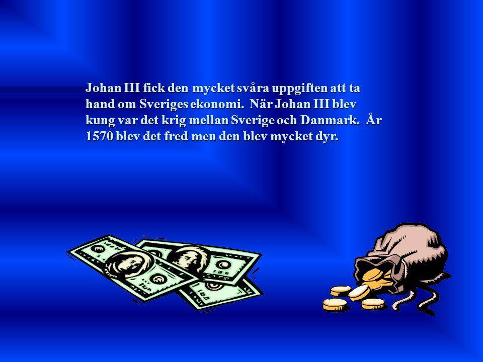 Johan III fick den mycket svåra uppgiften att ta hand om Sveriges ekonomi.