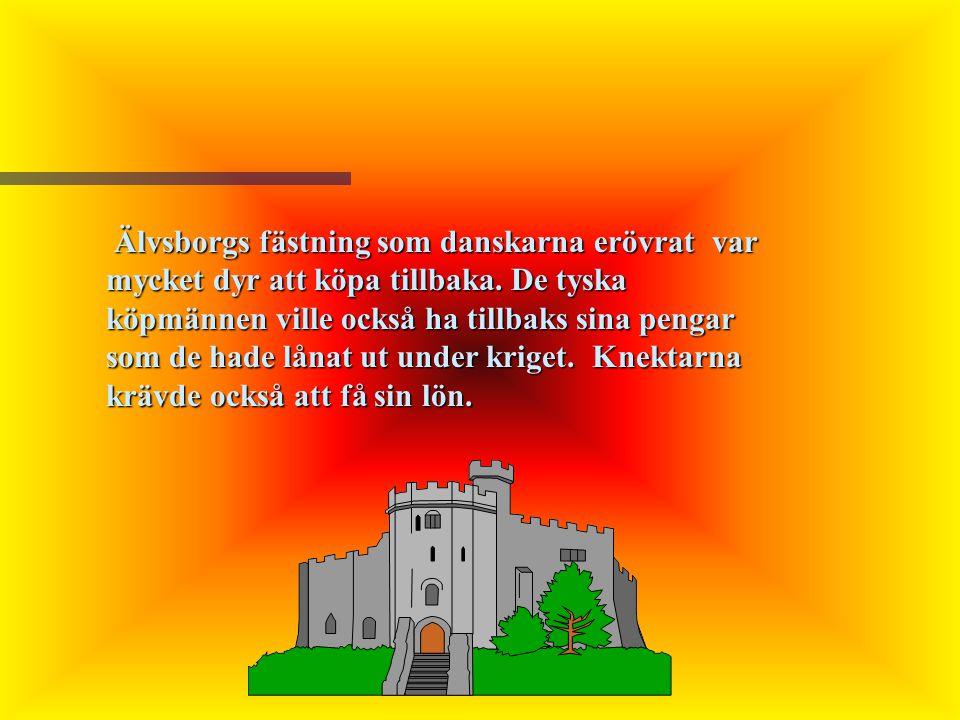 Älvsborgs fästning som danskarna erövrat var mycket dyr att köpa tillbaka.