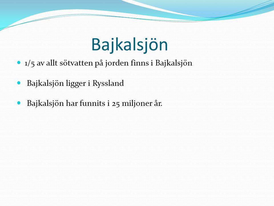 Bajkalsjön 1/5 av allt sötvatten på jorden finns i Bajkalsjön