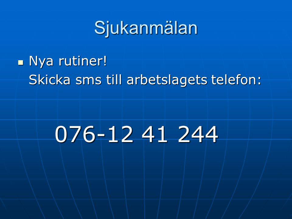 Sjukanmälan Nya rutiner! Skicka sms till arbetslagets telefon: