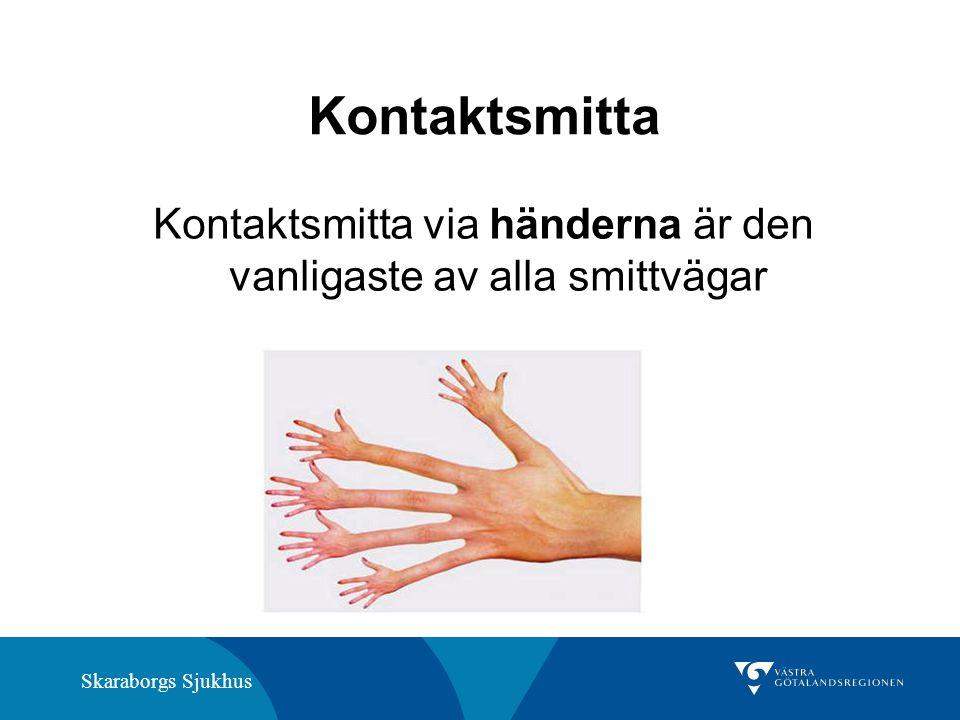 Kontaktsmitta via händerna är den vanligaste av alla smittvägar