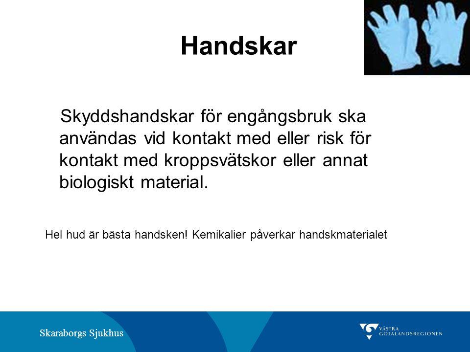 Handskar Skyddshandskar för engångsbruk ska användas vid kontakt med eller risk för kontakt med kroppsvätskor eller annat biologiskt material.