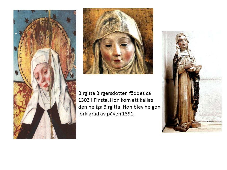 Birgitta Birgersdotter föddes ca 1303 i Finsta. Hon kom att kallas