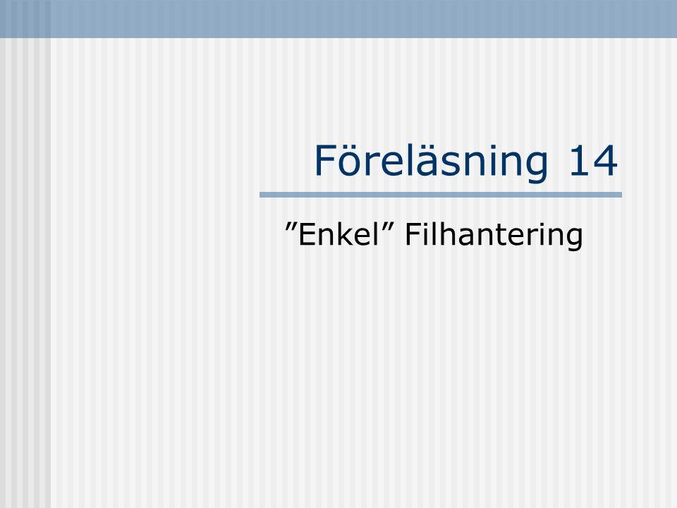 Föreläsning 14 Enkel Filhantering