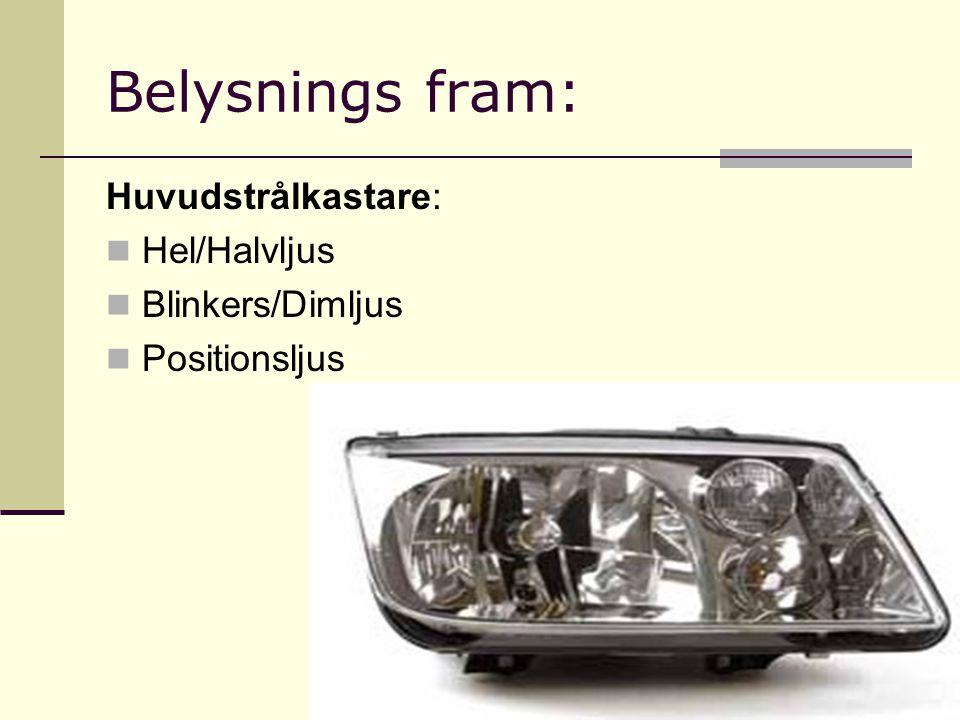 Belysnings fram: Huvudstrålkastare: Hel/Halvljus Blinkers/Dimljus