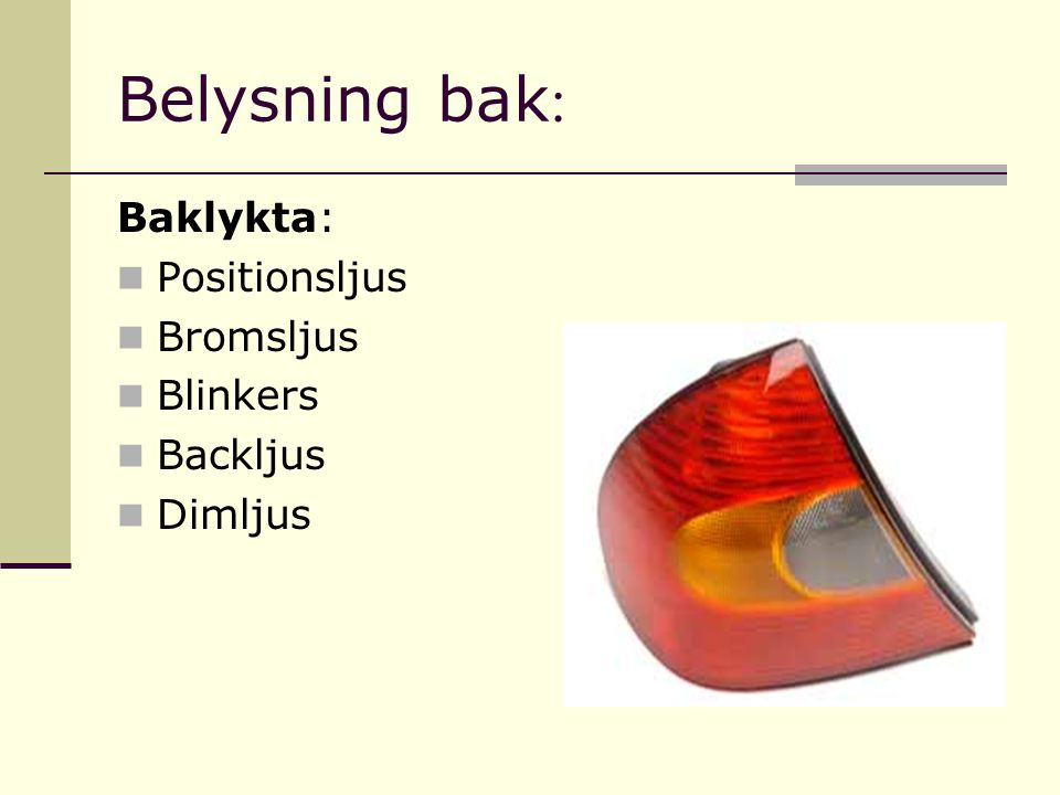 Belysning bak: Baklykta: Positionsljus Bromsljus Blinkers Backljus