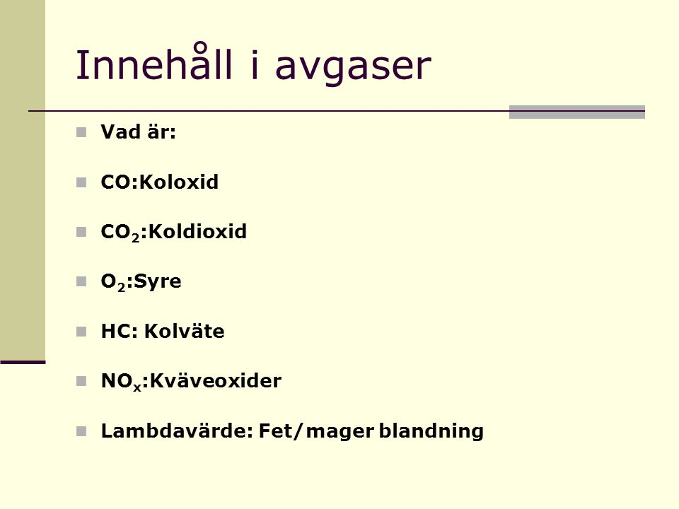Innehåll i avgaser Vad är: CO:Koloxid CO2:Koldioxid O2:Syre