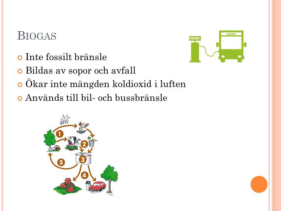 Biogas Inte fossilt bränsle Bildas av sopor och avfall