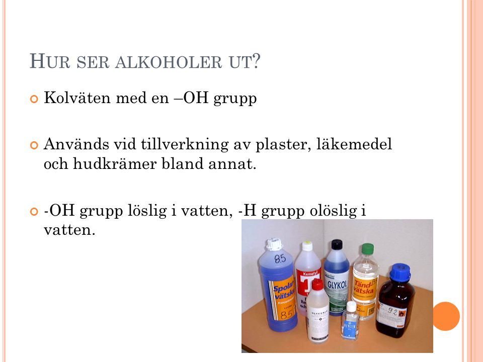 Hur ser alkoholer ut Kolväten med en –OH grupp