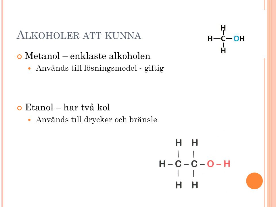 Alkoholer att kunna Metanol – enklaste alkoholen Etanol – har två kol