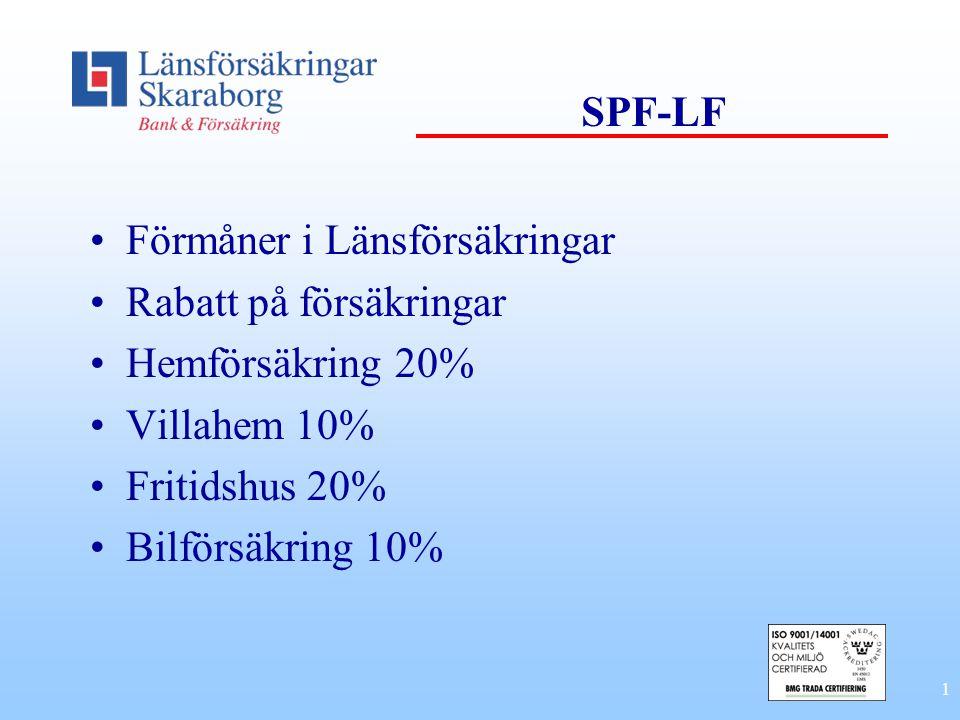 SPF-LF Förmåner i Länsförsäkringar. Rabatt på försäkringar. Hemförsäkring 20% Villahem 10% Fritidshus 20%