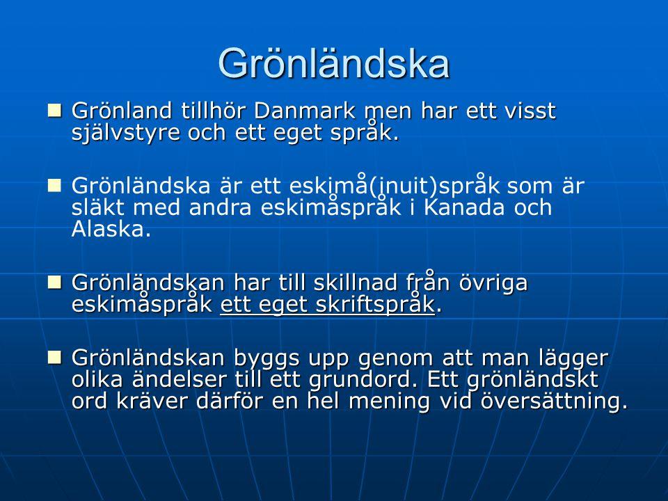 2017-04-08 2017-04-08. Grönländska. Grönland tillhör Danmark men har ett visst självstyre och ett eget språk.