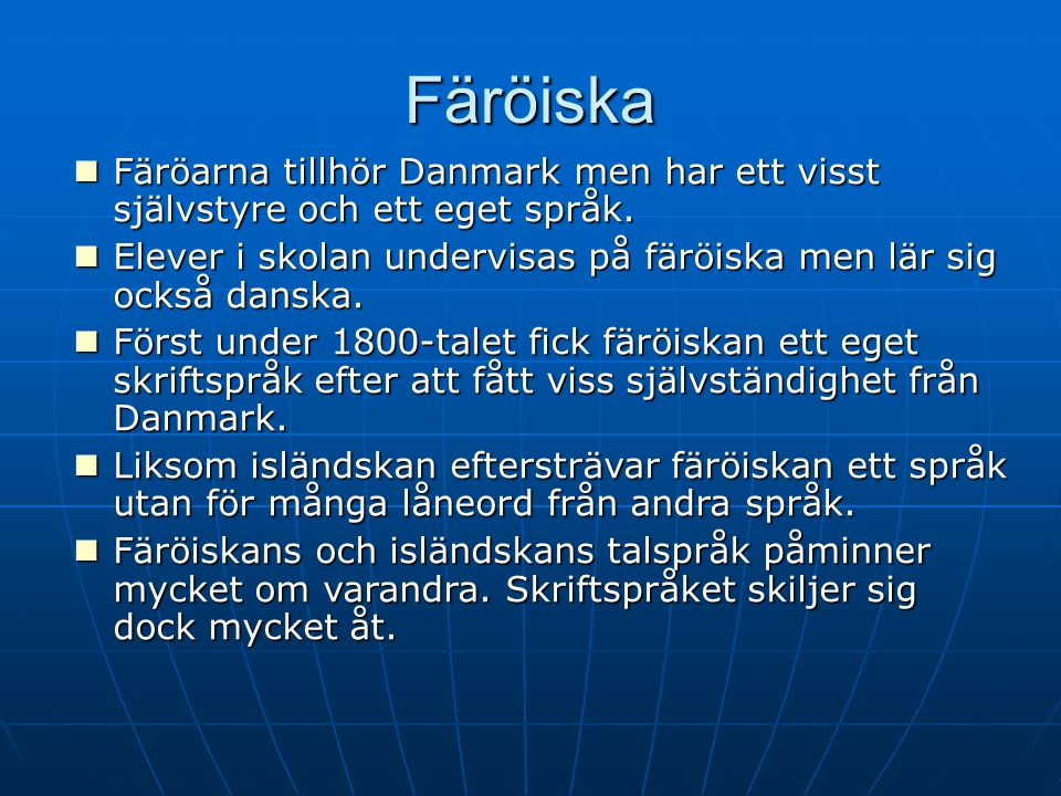2017-04-08 2017-04-08. Färöiska. Färöarna tillhör Danmark men har ett visst självstyre och ett eget språk.