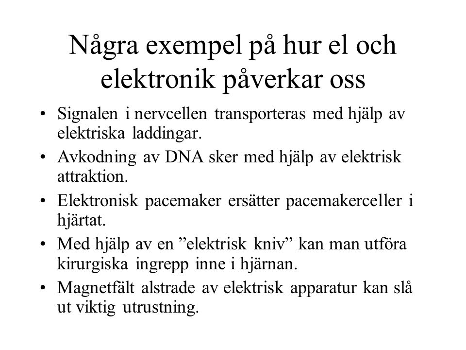Några exempel på hur el och elektronik påverkar oss