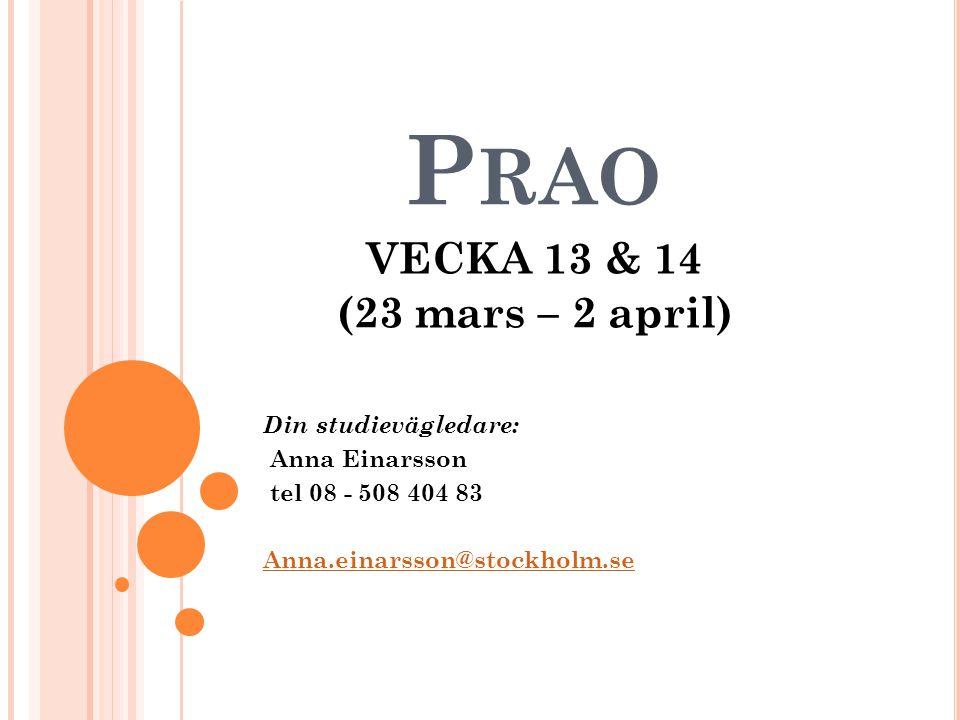 Prao VECKA 13 & 14 (23 mars – 2 april) Din studievägledare: