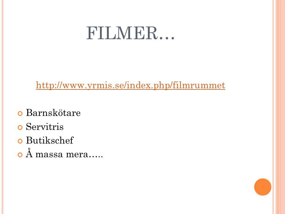 FILMER… http://www.yrmis.se/index.php/filmrummet Barnskötare Servitris