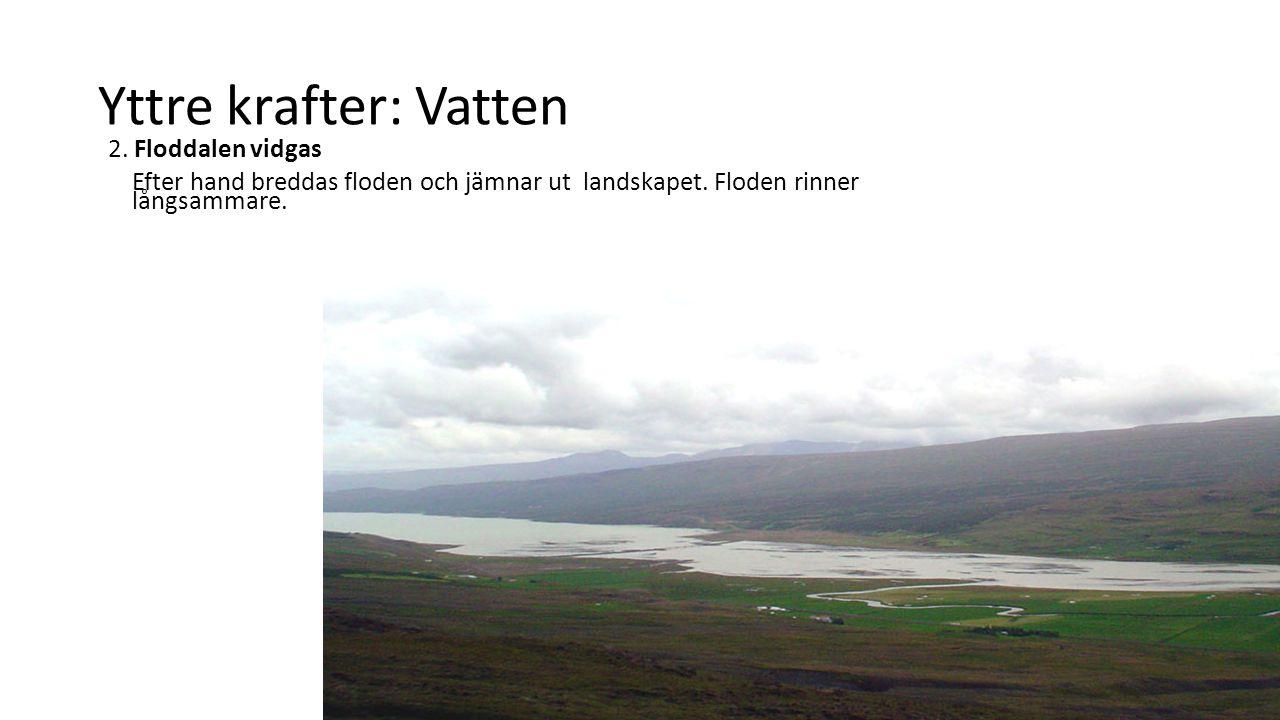 Yttre krafter: Vatten 2. Floddalen vidgas