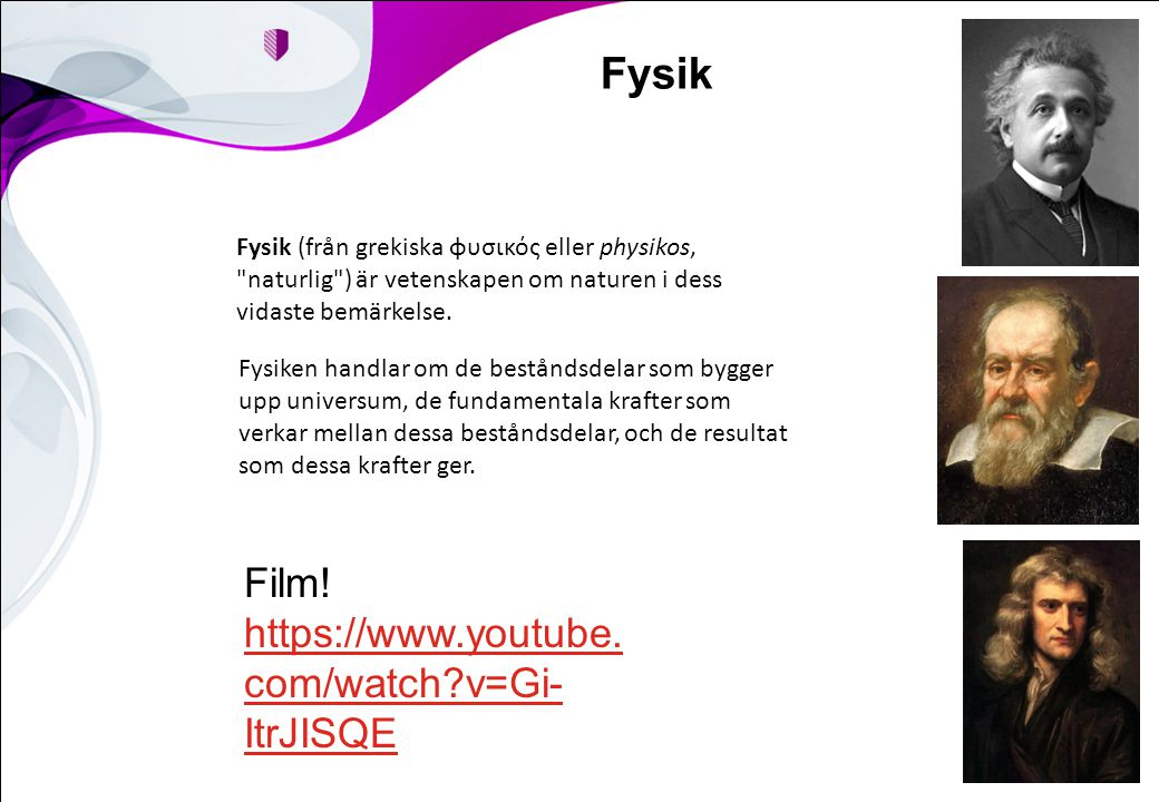 Fysik Film! https://www.youtube.com/watch v=Gi-ItrJISQE
