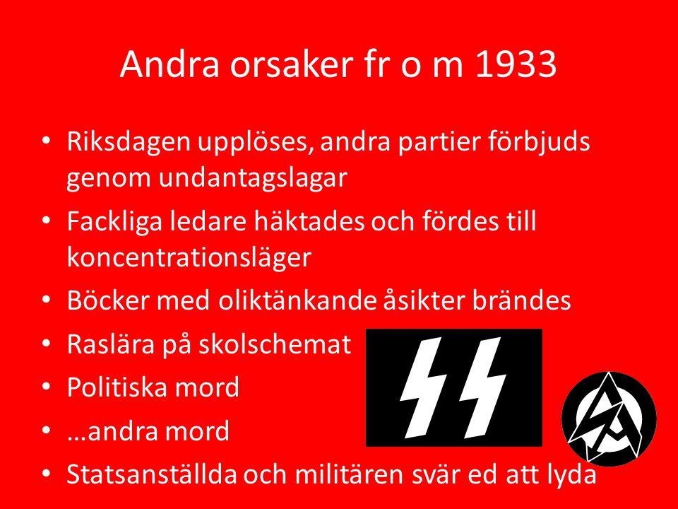 Andra orsaker fr o m 1933 Riksdagen upplöses, andra partier förbjuds genom undantagslagar.