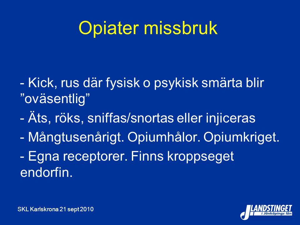 Opiater missbruk - Kick, rus där fysisk o psykisk smärta blir oväsentlig - Äts, röks, sniffas/snortas eller injiceras.