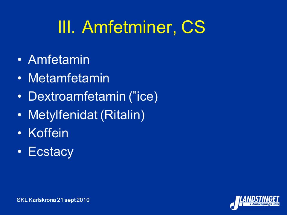 III. Amfetminer, CS Amfetamin Metamfetamin Dextroamfetamin ( ice)