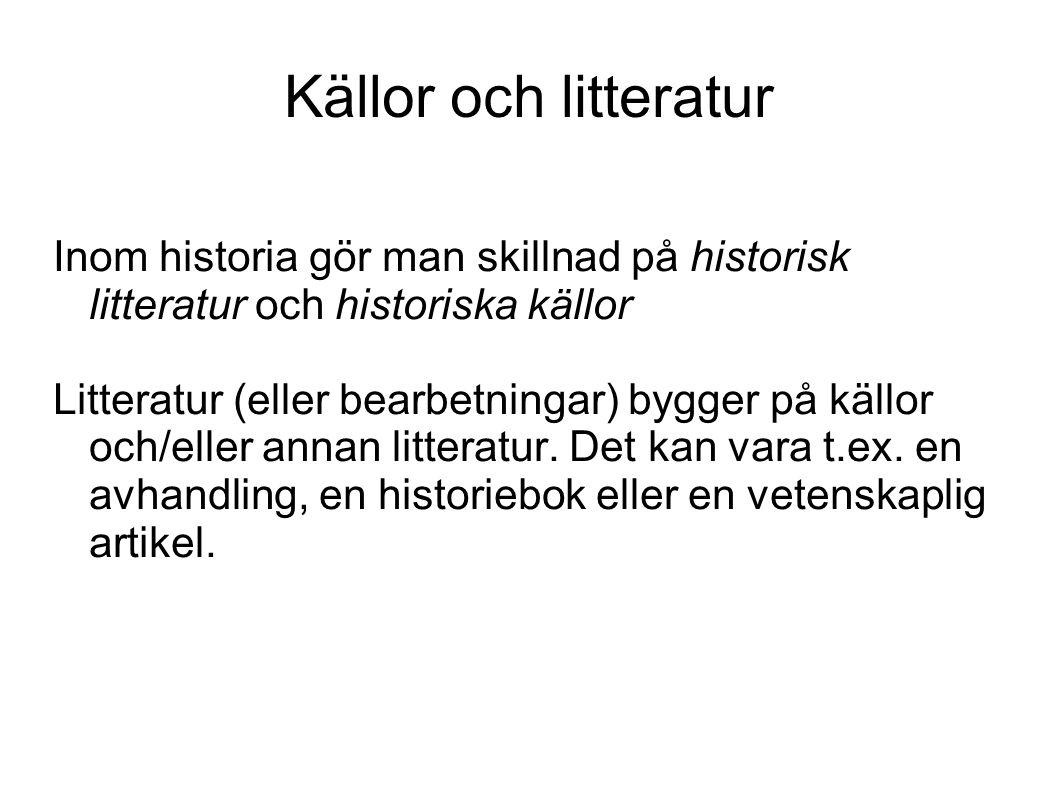 Källor och litteratur Inom historia gör man skillnad på historisk litteratur och historiska källor.