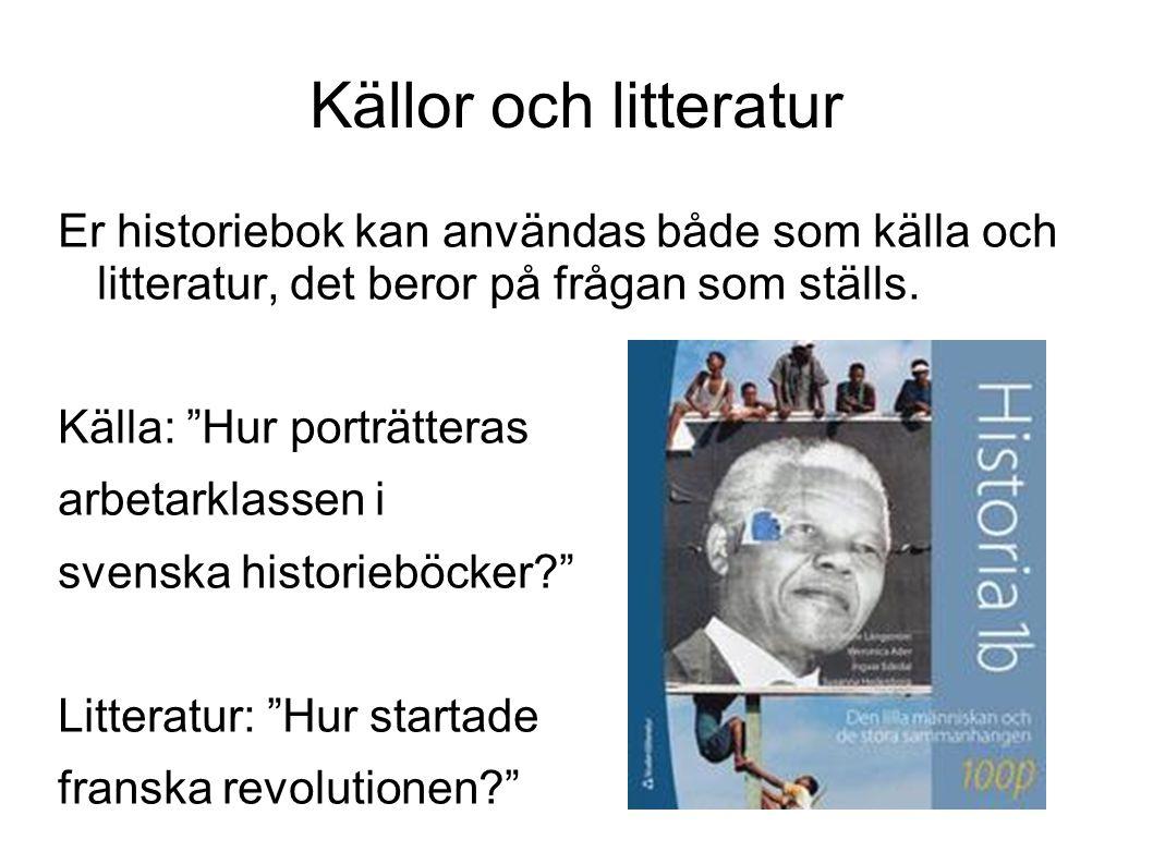 Källor och litteratur Er historiebok kan användas både som källa och litteratur, det beror på frågan som ställs.