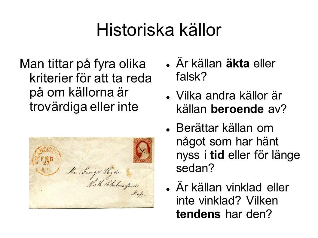 Historiska källor Man tittar på fyra olika kriterier för att ta reda på om källorna är trovärdiga eller inte.