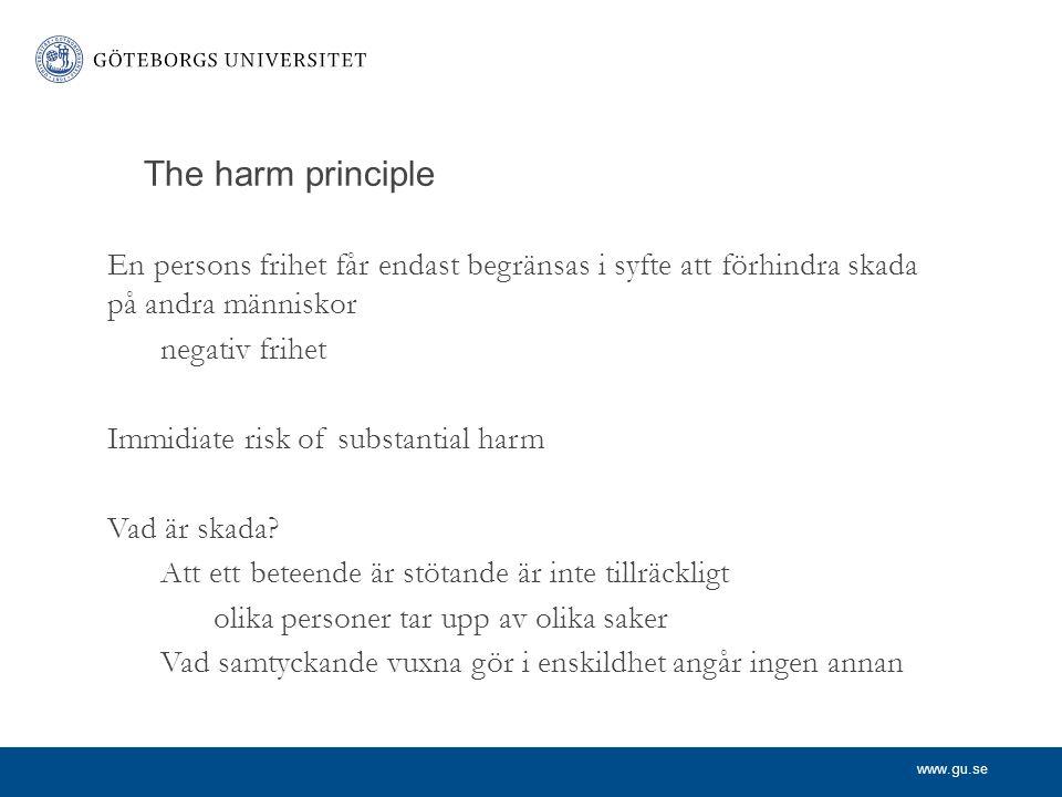 The harm principle En persons frihet får endast begränsas i syfte att förhindra skada på andra människor.