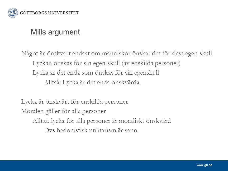 Mills argument Något är önskvärt endast om människor önskar det för dess egen skull. Lyckan önskas för sin egen skull (av enskilda personer)