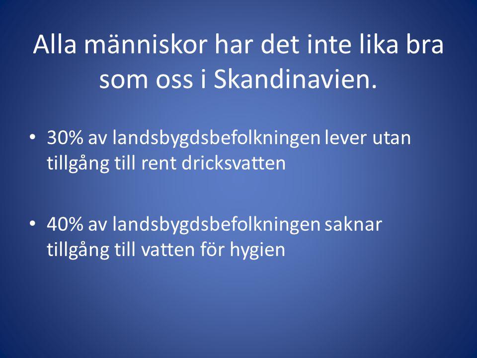 Alla människor har det inte lika bra som oss i Skandinavien.