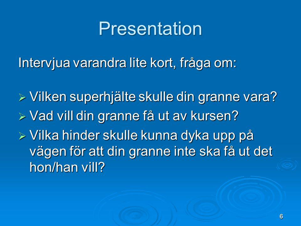 Presentation Intervjua varandra lite kort, fråga om: