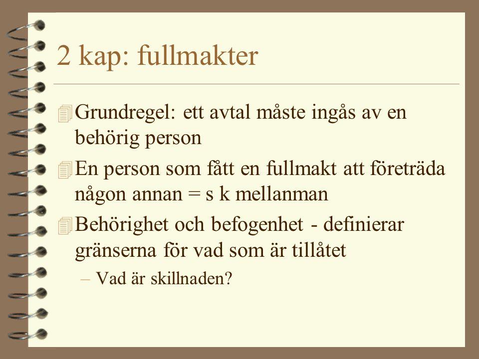 2 kap: fullmakter Grundregel: ett avtal måste ingås av en behörig person. En person som fått en fullmakt att företräda någon annan = s k mellanman.