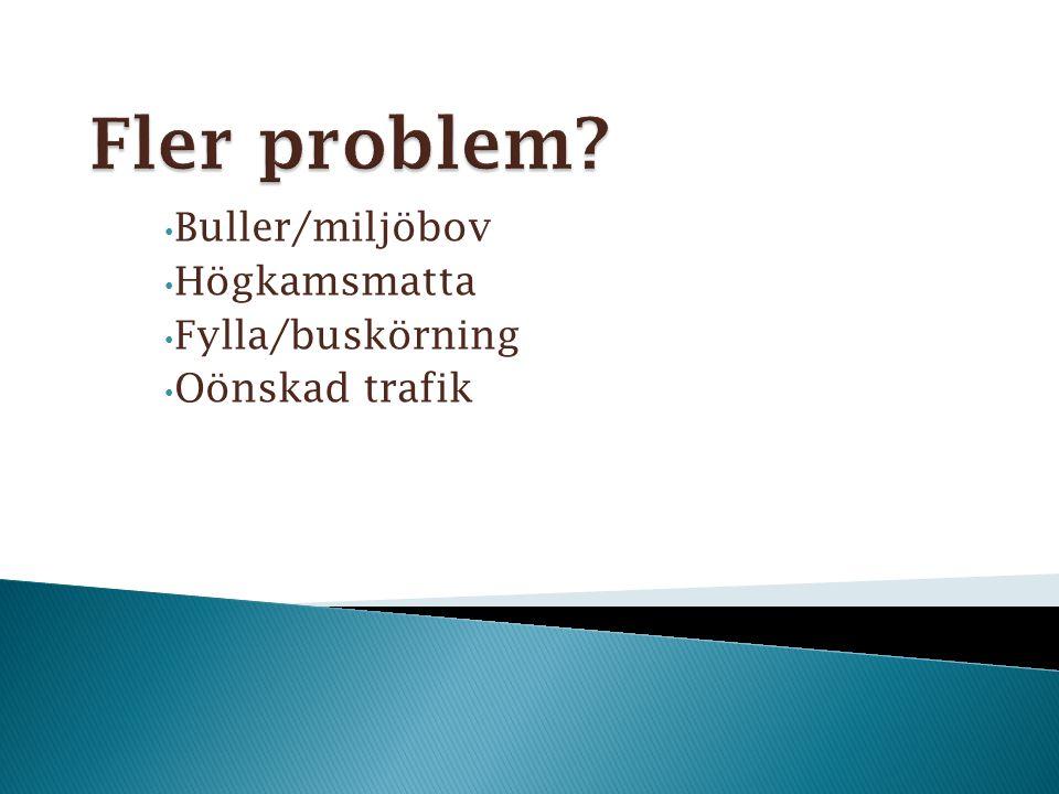 Buller/miljöbov Högkamsmatta Fylla/buskörning Oönskad trafik