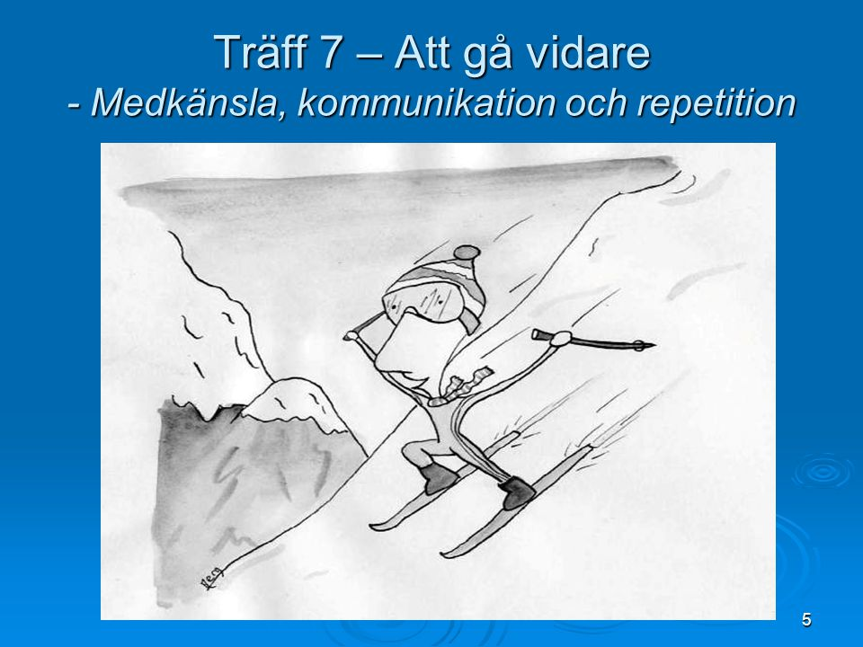 Träff 7 – Att gå vidare - Medkänsla, kommunikation och repetition