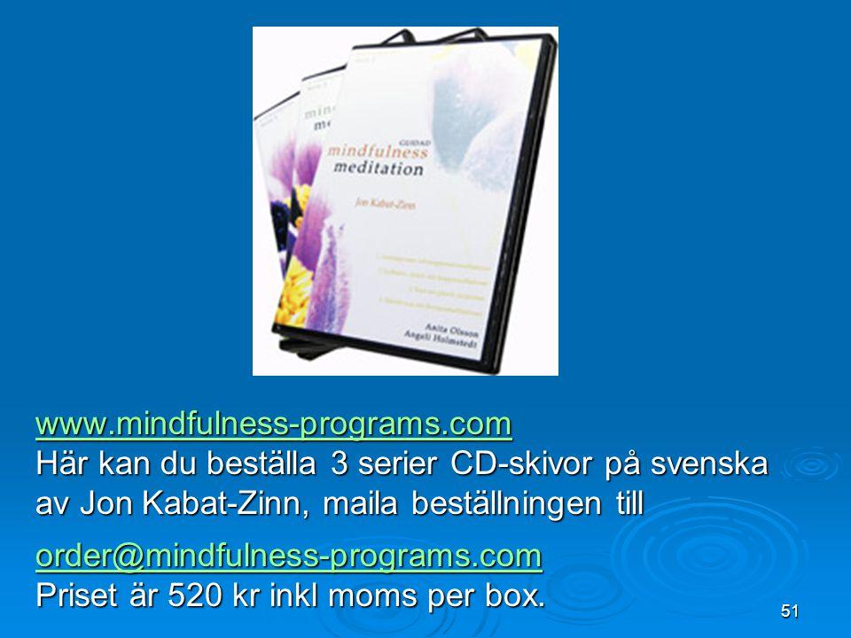 www.mindfulness-programs.com Här kan du beställa 3 serier CD-skivor på svenska. av Jon Kabat-Zinn, maila beställningen till.