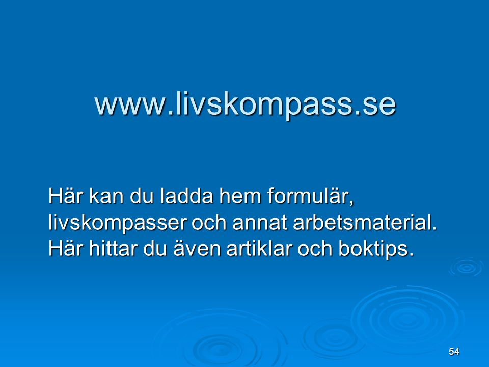 www.livskompass.se Här kan du ladda hem formulär, livskompasser och annat arbetsmaterial.
