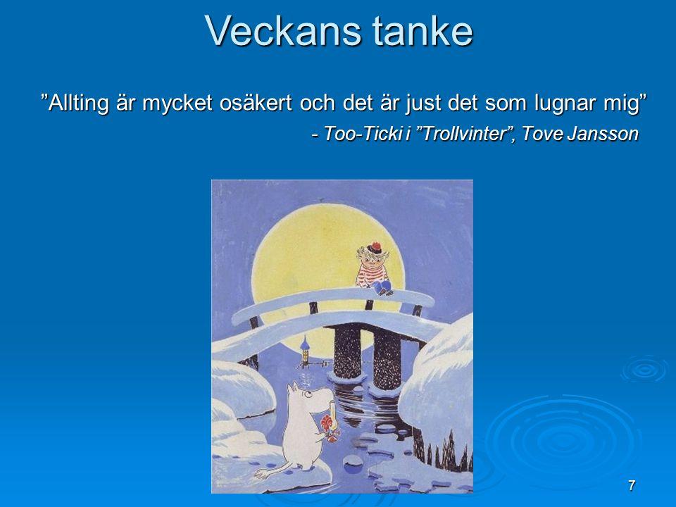 Veckans tanke Allting är mycket osäkert och det är just det som lugnar mig - Too-Ticki i Trollvinter , Tove Jansson.