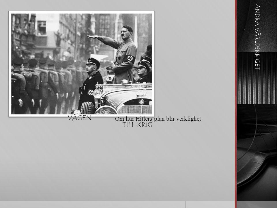 ANDRA VÄRLDSKRIGET VÄGEN Om hur Hitlers plan blir verklighet TILL KRIG