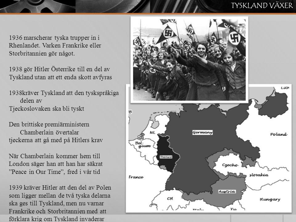TYSKLAND VÄXER 1936 marscherar tyska trupper in i Rhenlandet. Varken Frankrike eller Storbritannien gör något.