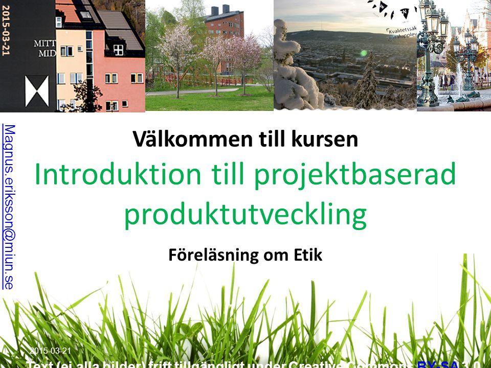 2017-04-08 Välkommen till kursen Introduktion till projektbaserad produktutveckling. Magnus.eriksson@miun.se.