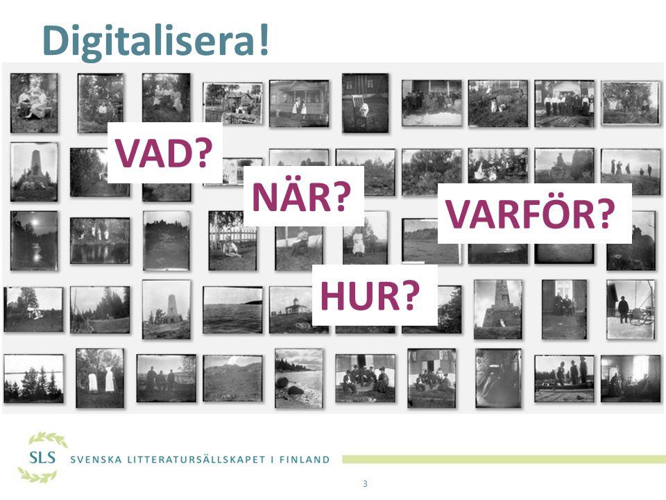 Digitalisera! VAD NÄR VARFÖR HUR
