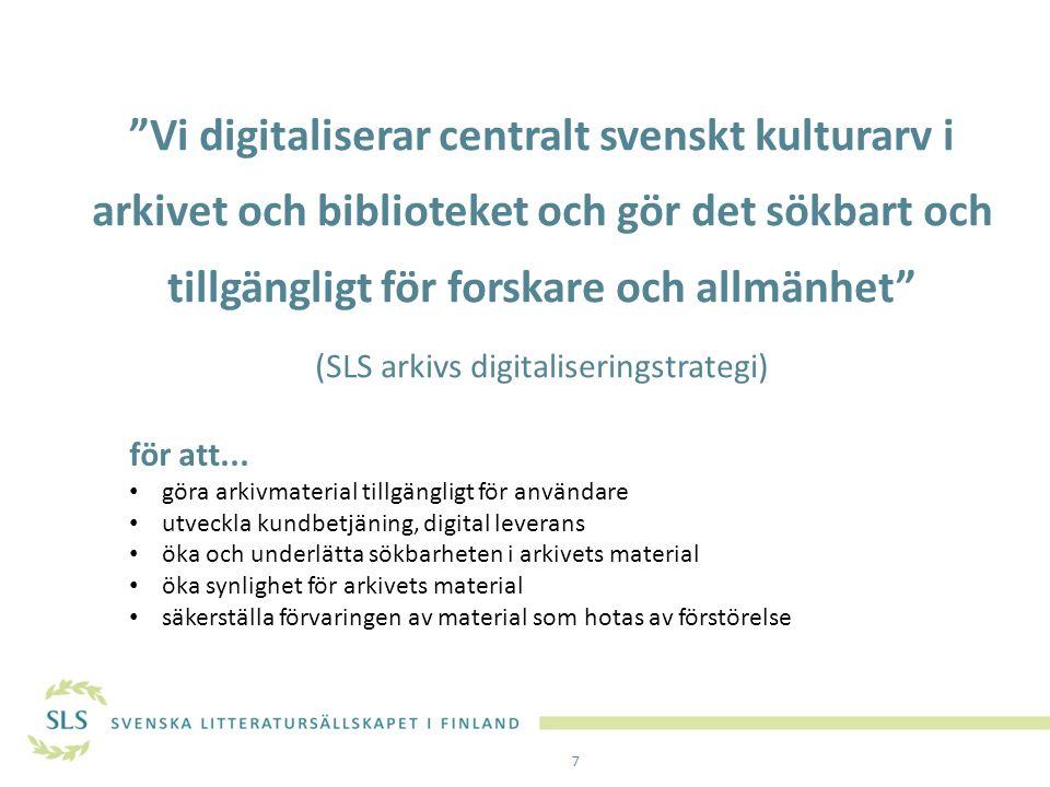 Vi digitaliserar centralt svenskt kulturarv i arkivet och biblioteket och gör det sökbart och tillgängligt för forskare och allmänhet (SLS arkivs digitaliseringstrategi)