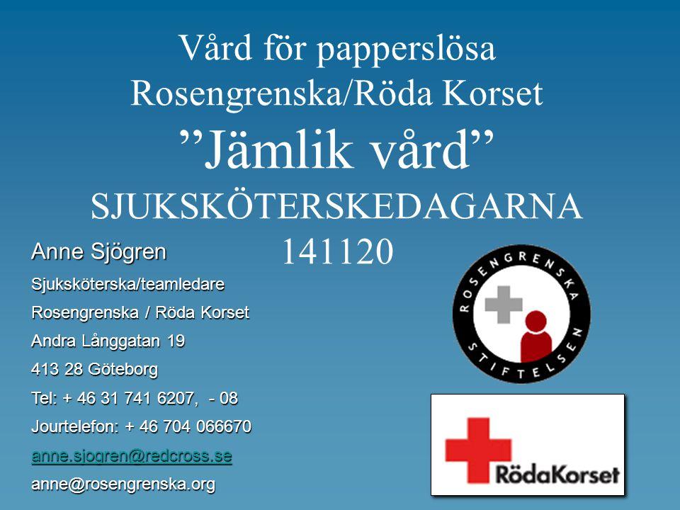 Vård för papperslösa Rosengrenska/Röda Korset Jämlik vård SJUKSKÖTERSKEDAGARNA 141120