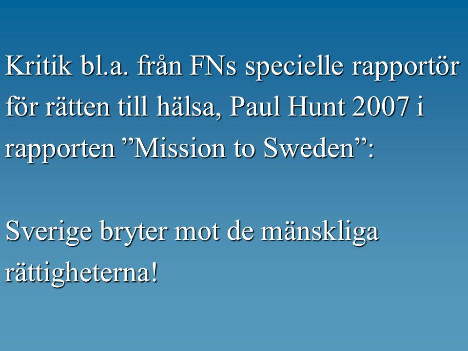 Kritik bl.a. från FNs specielle rapportör för rätten till hälsa, Paul Hunt 2007 i rapporten Mission to Sweden : Sverige bryter mot de mänskliga rättigheterna!