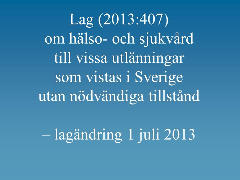 Lag (2013:407) om hälso- och sjukvård till vissa utlänningar som vistas i Sverige utan nödvändiga tillstånd – lagändring 1 juli 2013