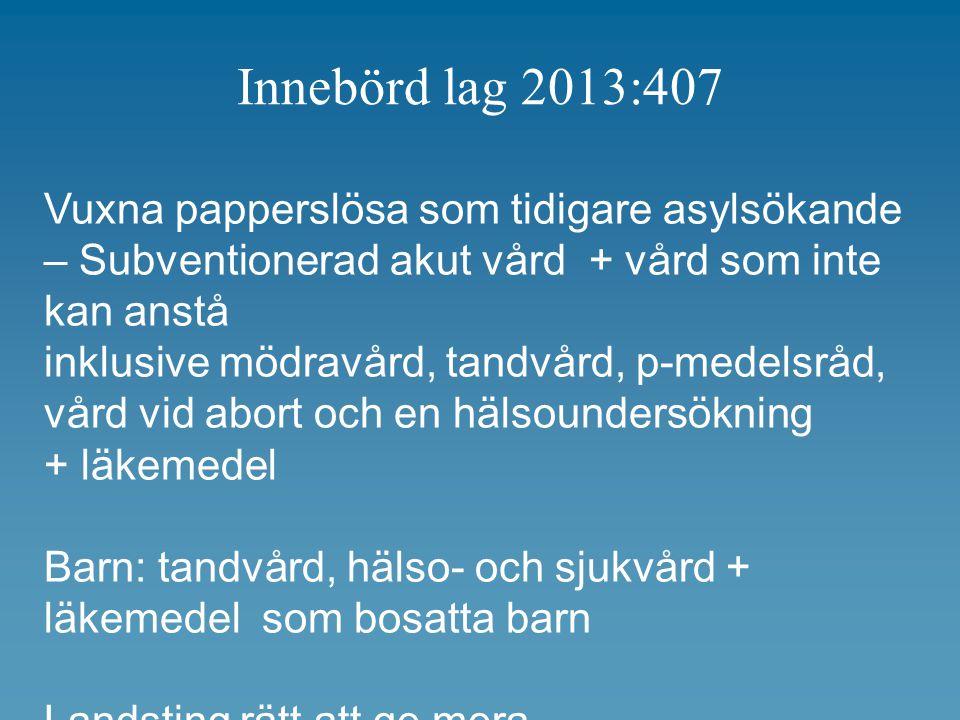 Innebörd lag 2013:407 Vuxna papperslösa som tidigare asylsökande – Subventionerad akut vård + vård som inte kan anstå.