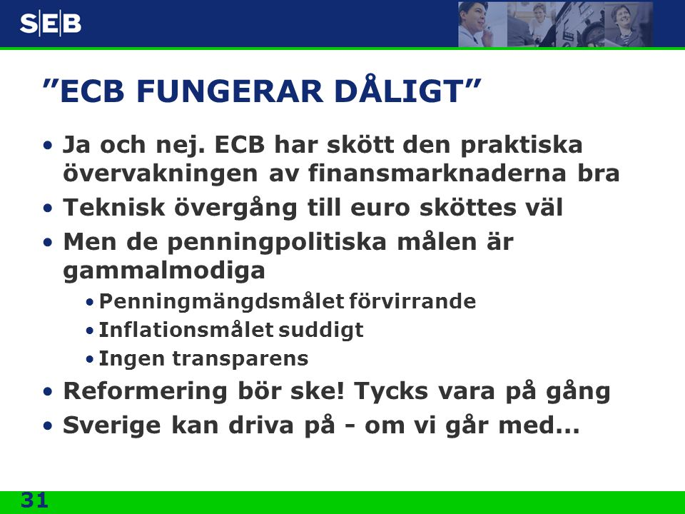 ECB FUNGERAR DÅLIGT Ja och nej. ECB har skött den praktiska övervakningen av finansmarknaderna bra.